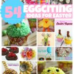 54 Eggciting Ideas for Easter from dessert to easter kids crafts, there are a ton of Easter Ideas to keep you busy!