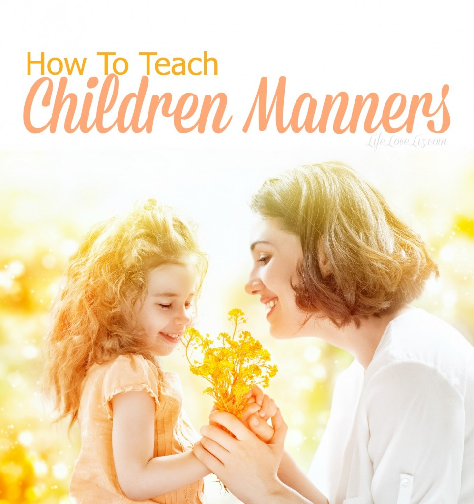 How To Teach Children Manners so they grow into well mannered adults!